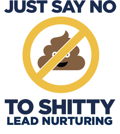 Just_Say_No_To_Shitty_Lead_Nurturing