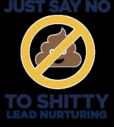 Just_Say_No_To_Shitty_Lead_Nurturing