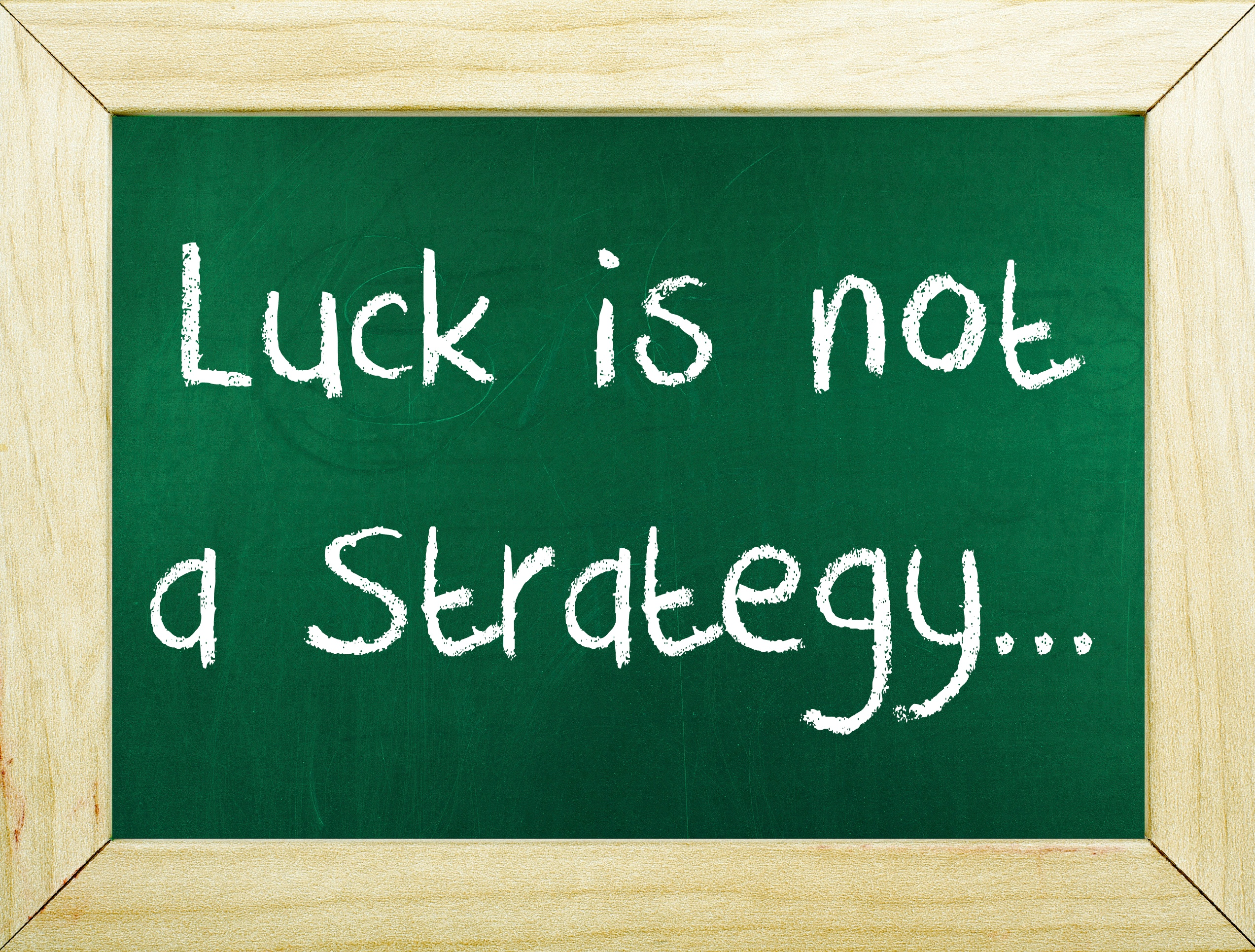 luck-is-not-a-strategy